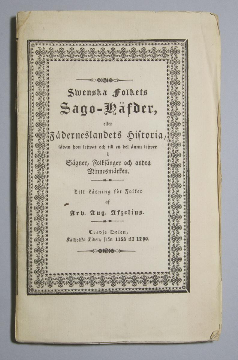 """Tidskrift: """"Swenska folkets sago-häfder, eller Fäderneslandets historia, sådan hon lefwat och till en del ännu lefwer i Sägner, Folksånger och andra Minnesmärken. Till Läsning för Folket."""" skriven av Arvid August Afzelius och utgiven av Zacharias Haeggström i Stockholm. Del 3 av 11, """"Katolska tiden, från 1153 till 1200"""", utgiven 1841.  Häftad och oskuren i tryckt omslag."""
