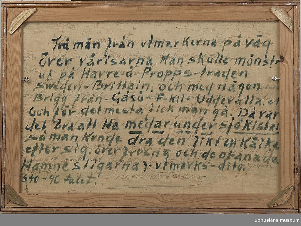 """Baksidestext:  """"Två män från utmarkerna på väg över vårisarna. Man skulle mönstra ut på Havre - å - Propps - traden Sweden - Brittain, och med någon Brigg från Gåsö - F- Kil - Uddevalla. etc Och för det mesta fick man gå. Då det var bra att Ha medar under sjökistan så man kunde dra den likt kälke efter sig, över frusna och obanade Hamnestigarna) = utmarksdito. 1840 - 90 talet."""" Skrivet på ramens övre kant: """"Pris 1200:-.""""  Ordförklaring: Utmarkerna = utanför samhällena, propps = (pitprops, eng.) gruvstöttor av trä, F-kil = Fiskebäckskil. Ovanstående text är något skymd av ramen. Tidigare text är överskriven.  Litteratur: Bernhardson, C.G.: Bohuslänskt folkliv, Uddevalla, 1982, s. 62. Titel i boken: Sjökistor.  Övrig historik; se CGB001."""