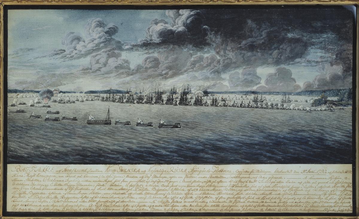 """[handskriven text i tavlans n kant:] """"Bataiile uti Swensksund, Emellan Kongl: SWENSKA och Kejserliga RYSKA Skjärgårds-Flottorne; Begyntes: för-Middagen klockan 3/4 9. Den 9:de Julii. 1790. och slutades, D: 10:de Do."""" [---]"""